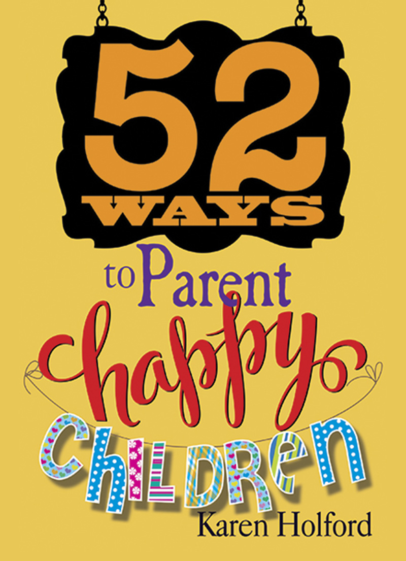 52 Ways to Parent Happy Children