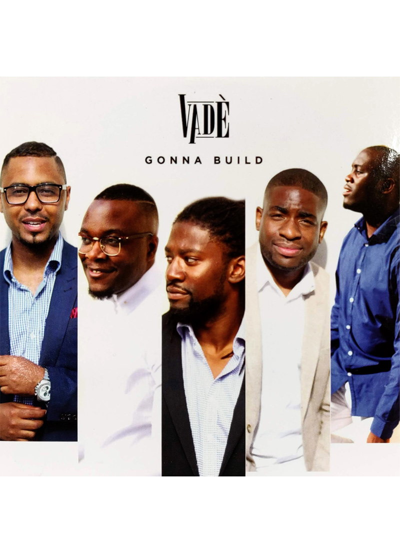 Debut EP titled Gonna Build featuring original songs by up and coming close harmony acapella vocal group Vadé.