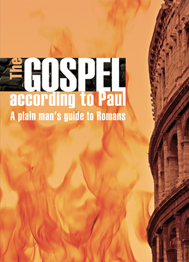 The Gospel According To Paul - A Plain Man's Guide to Romans